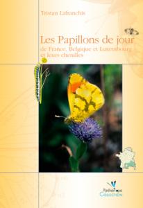 Papillons de jour de France, Belgique et Luxembourg et leurs chenilles, Ed. Biotope, Tristan Lafranchis